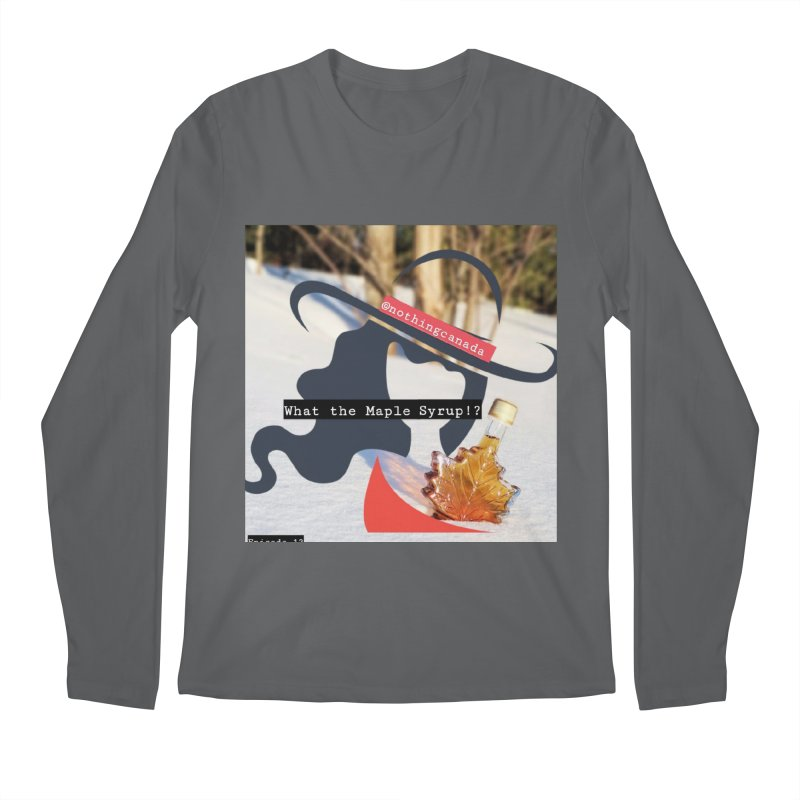 What the Maple Syrup!? Men's Longsleeve T-Shirt by The Nothing Canada Souvenir Shop
