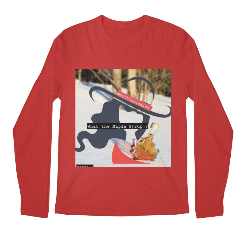 What the Maple Syrup!? Men's Regular Longsleeve T-Shirt by The Nothing Canada Souvenir Shop