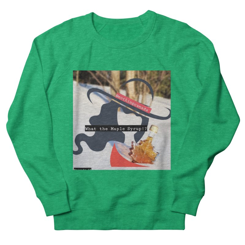 What the Maple Syrup!? Women's Sweatshirt by The Nothing Canada Souvenir Shop
