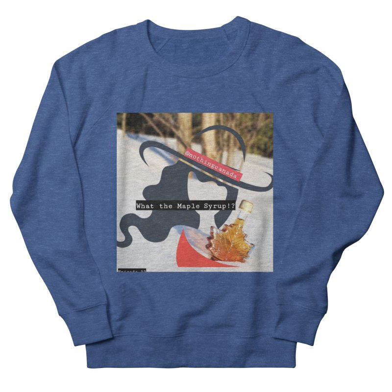 What the Maple Syrup!? Men's Sweatshirt by The Nothing Canada Souvenir Shop