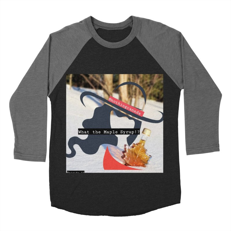 What the Maple Syrup!? Men's Baseball Triblend Longsleeve T-Shirt by The Nothing Canada Souvenir Shop