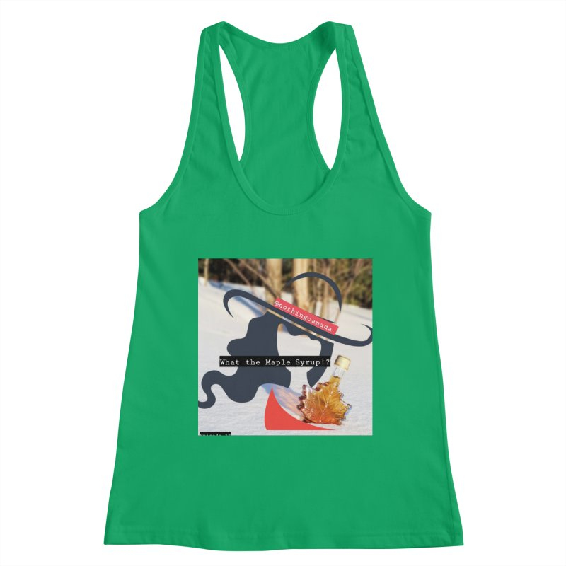 What the Maple Syrup!? Women's Tank by The Nothing Canada Souvenir Shop