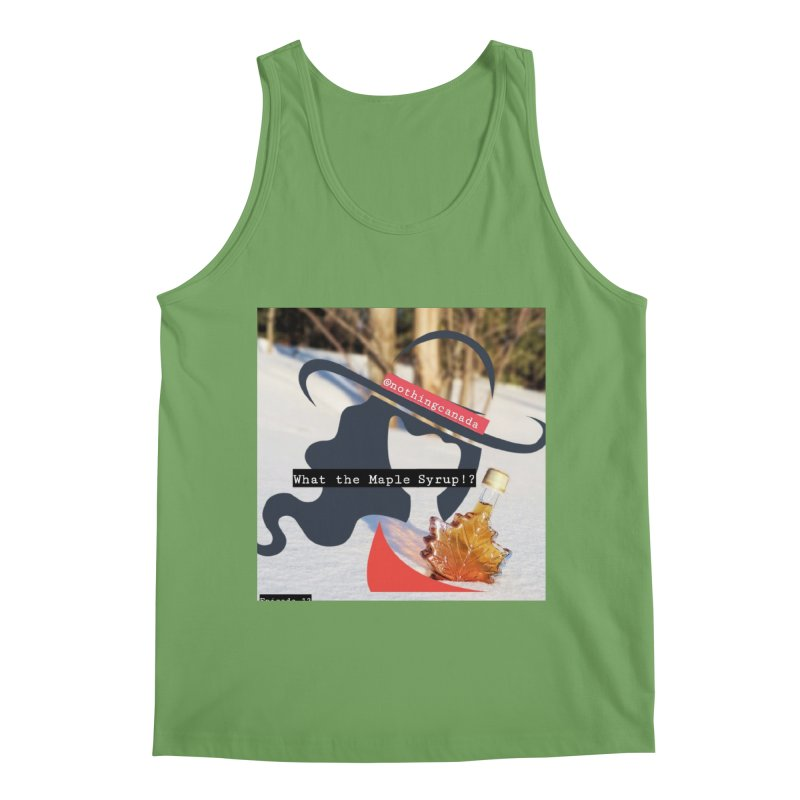What the Maple Syrup!? Men's Tank by The Nothing Canada Souvenir Shop