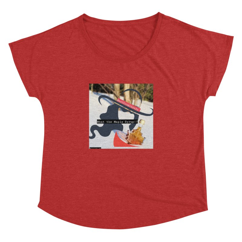 What the Maple Syrup!? Women's Dolman Scoop Neck by The Nothing Canada Souvenir Shop