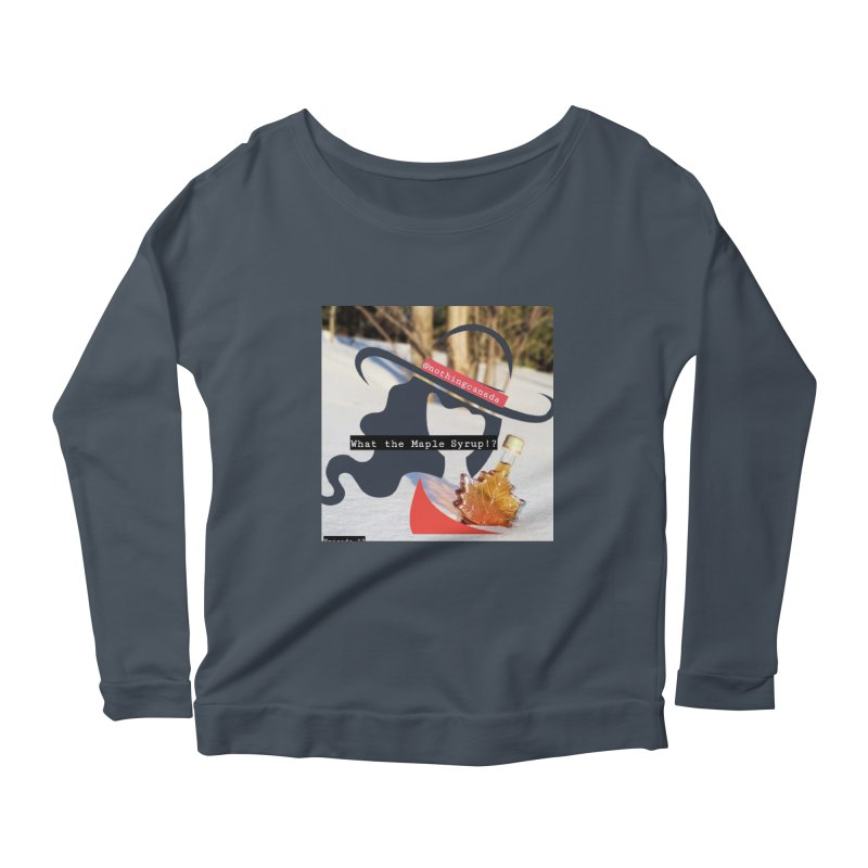 What the Maple Syrup!? Women's Scoop Neck Longsleeve T-Shirt by The Nothing Canada Souvenir Shop