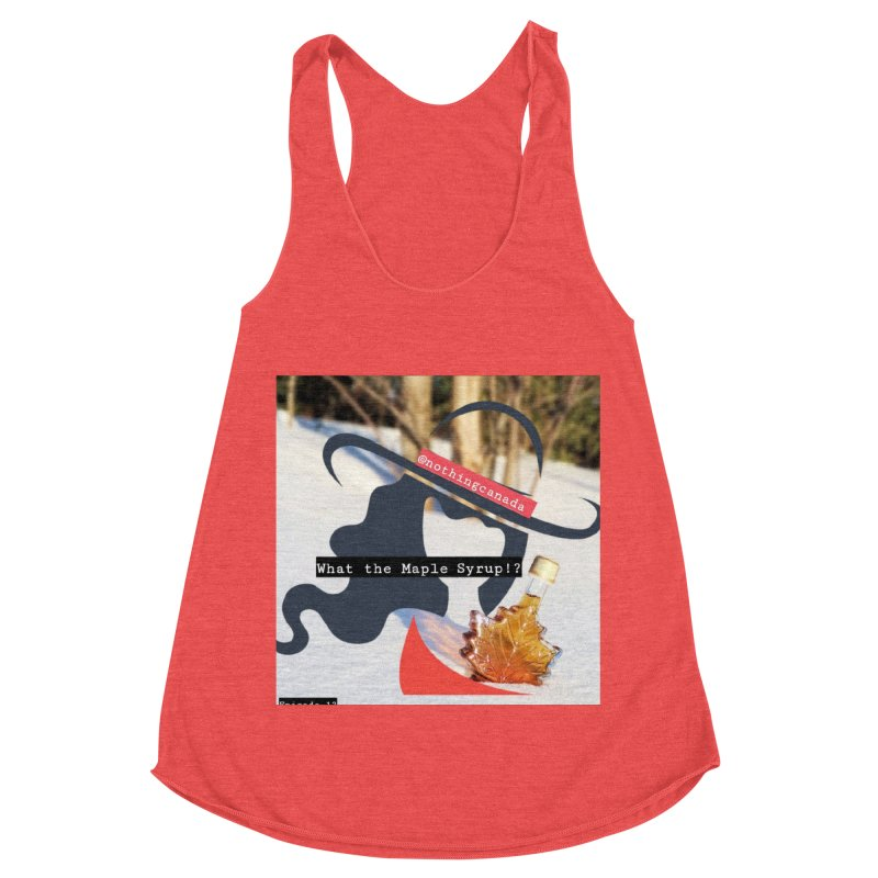 What the Maple Syrup!? Women's Racerback Triblend Tank by The Nothing Canada Souvenir Shop