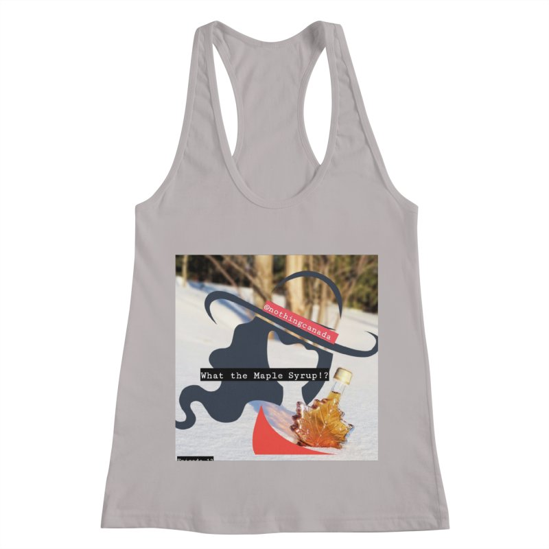 What the Maple Syrup!? Women's Racerback Tank by The Nothing Canada Souvenir Shop