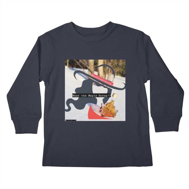 What the Maple Syrup!? Kids Longsleeve T-Shirt by The Nothing Canada Souvenir Shop