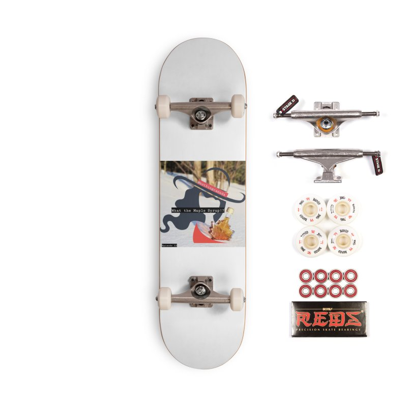 What the Maple Syrup!? Accessories Complete - Pro Skateboard by The Nothing Canada Souvenir Shop