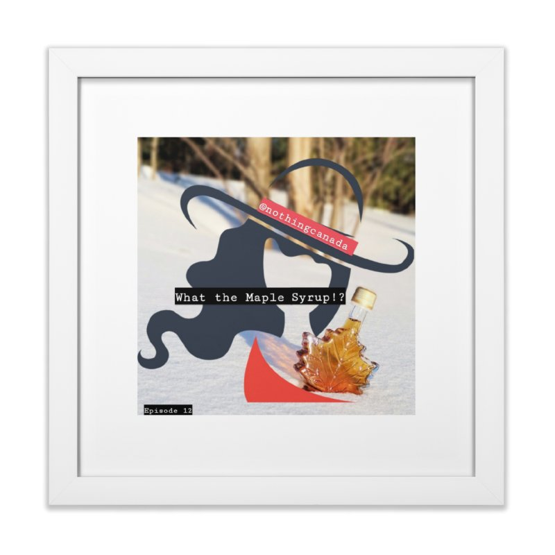 What the Maple Syrup!? Home Framed Fine Art Print by The Nothing Canada Souvenir Shop