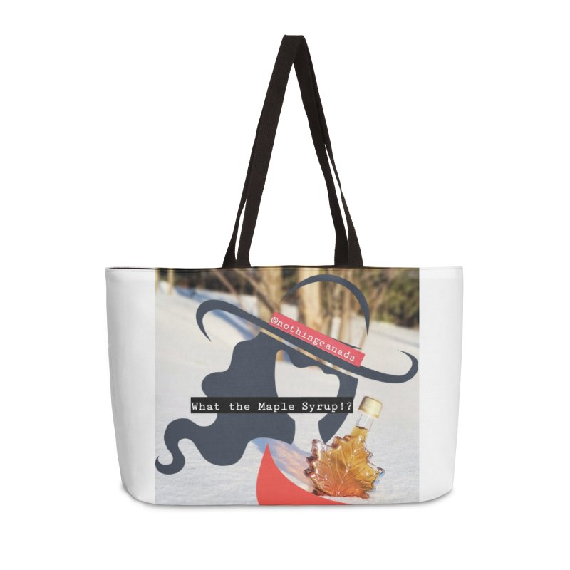What the Maple Syrup!? Accessories Weekender Bag Bag by The Nothing Canada Souvenir Shop