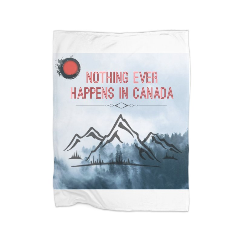 Nothing Ever Happens in Canada - Mountains Home Fleece Blanket Blanket by The Nothing Canada Souvenir Shop