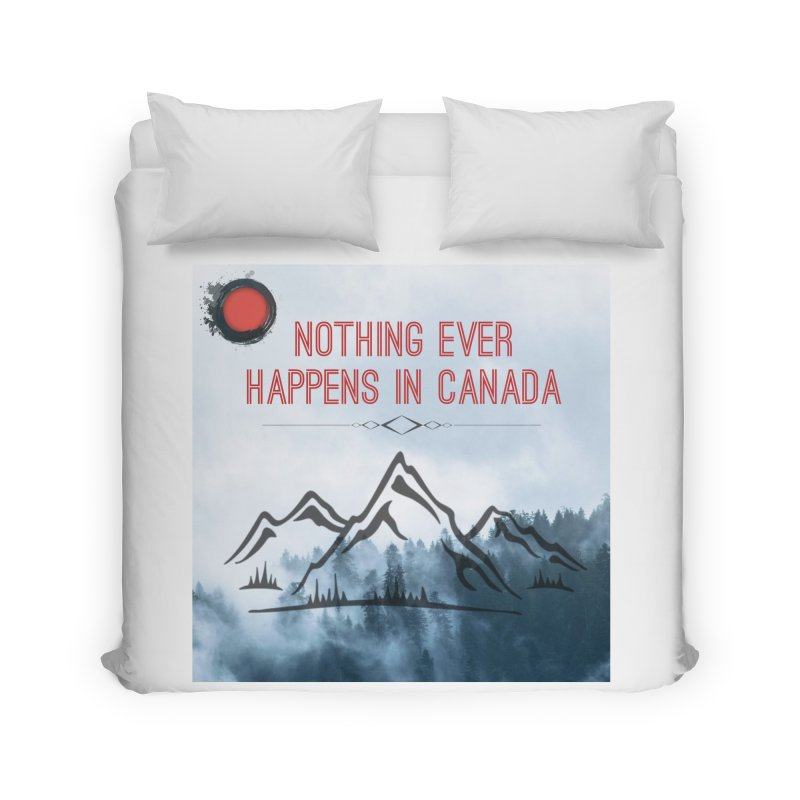Nothing Ever Happens in Canada - Mountains Home Duvet by The Nothing Canada Souvenir Shop
