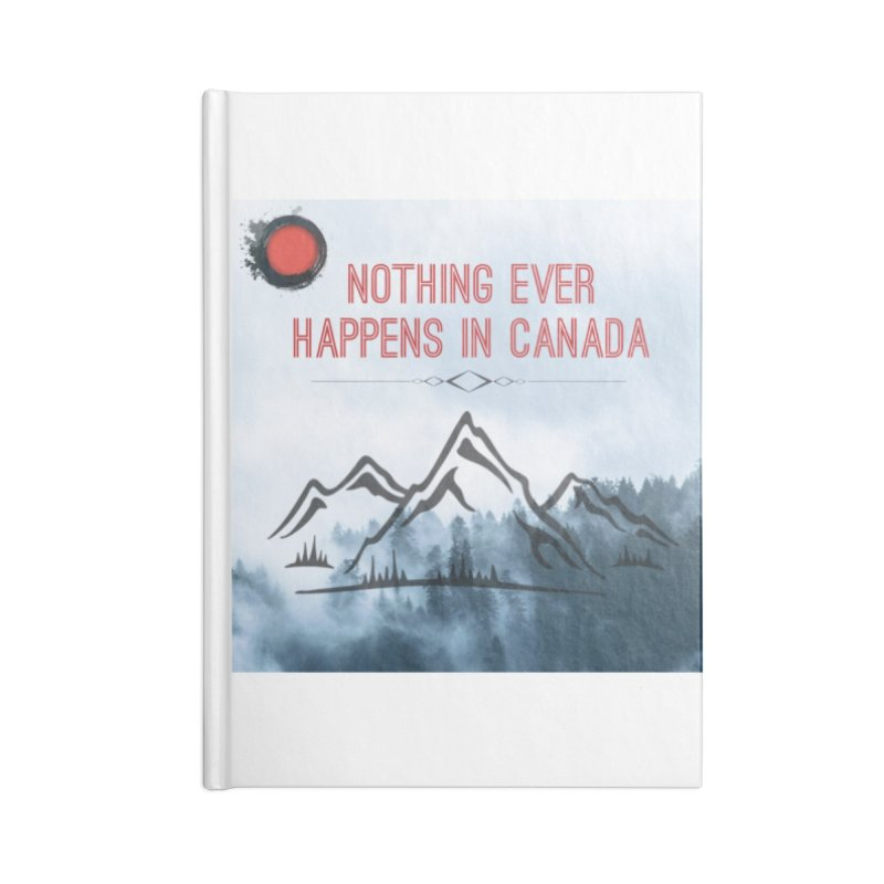 Nothing Ever Happens in Canada - Mountains Accessories Blank Journal Notebook by The Nothing Canada Souvenir Shop