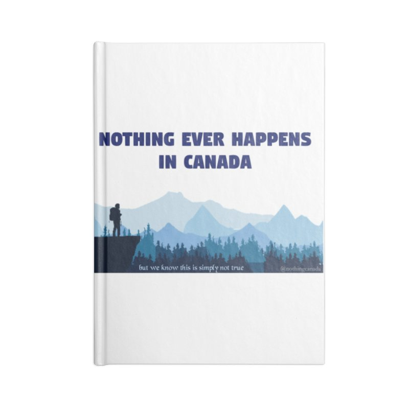Nothing Ever Happens in Canada - Mountains Accessories Notebook by The Nothing Canada Souvenir Shop