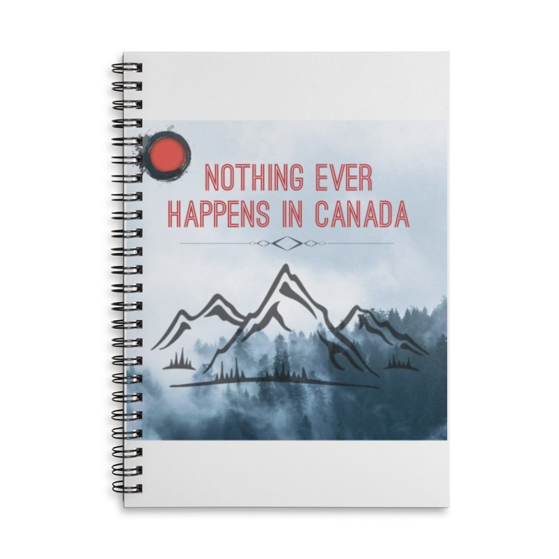 Nothing Ever Happens in Canada - Mountains Accessories Lined Spiral Notebook by The Nothing Canada Souvenir Shop