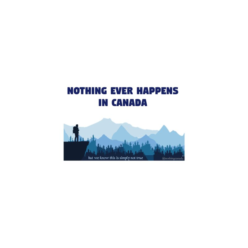 Nothing Ever Happens in Canada - Mountains Home Mounted Aluminum Print by The Nothing Canada Souvenir Shop