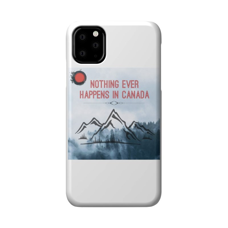 Nothing Ever Happens in Canada - Mountains Accessories Phone Case by The Nothing Canada Souvenir Shop