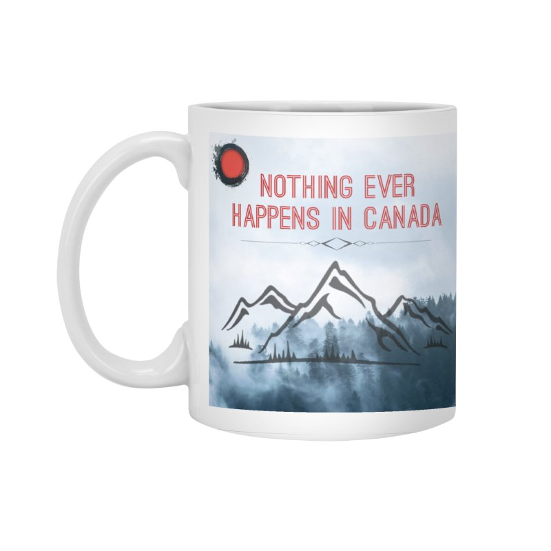Nothing Ever Happens in Canada - Mountains Accessories Standard Mug by The Nothing Canada Souvenir Shop