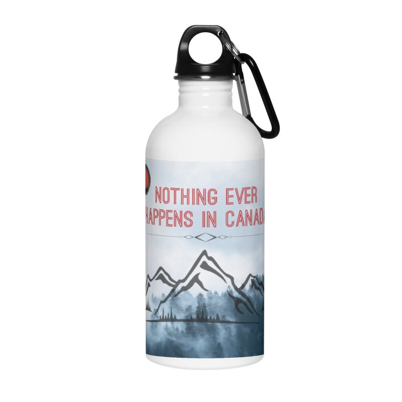 Nothing Ever Happens in Canada - Mountains Accessories Water Bottle by The Nothing Canada Souvenir Shop
