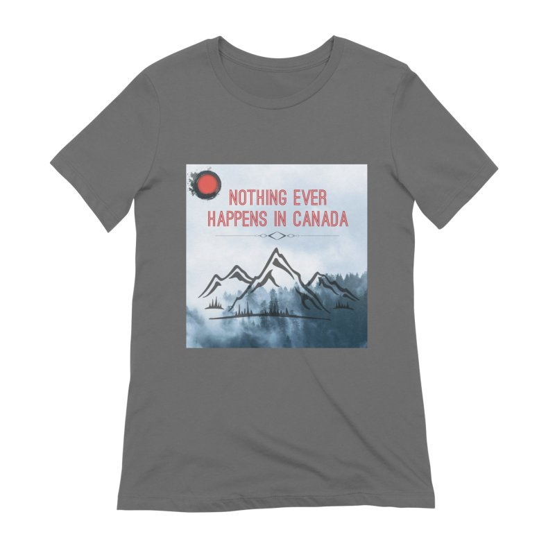 Nothing Ever Happens in Canada - Mountains Women's T-Shirt by The Nothing Canada Souvenir Shop