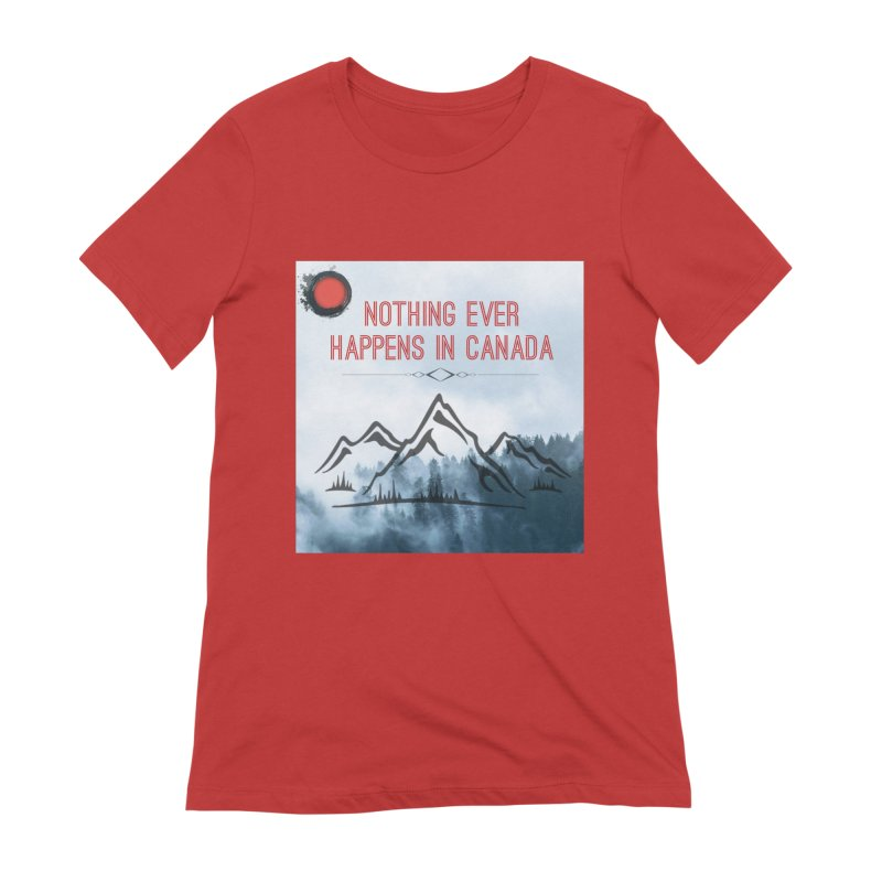 Nothing Ever Happens in Canada - Mountains Women's Extra Soft T-Shirt by The Nothing Canada Souvenir Shop
