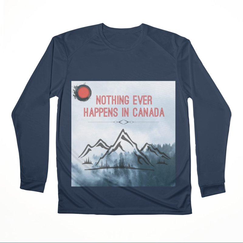 Nothing Ever Happens in Canada - Mountains Women's Performance Unisex Longsleeve T-Shirt by The Nothing Canada Souvenir Shop