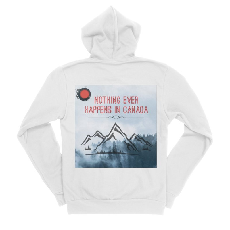 Nothing Ever Happens in Canada - Mountains Women's Sponge Fleece Zip-Up Hoody by The Nothing Canada Souvenir Shop