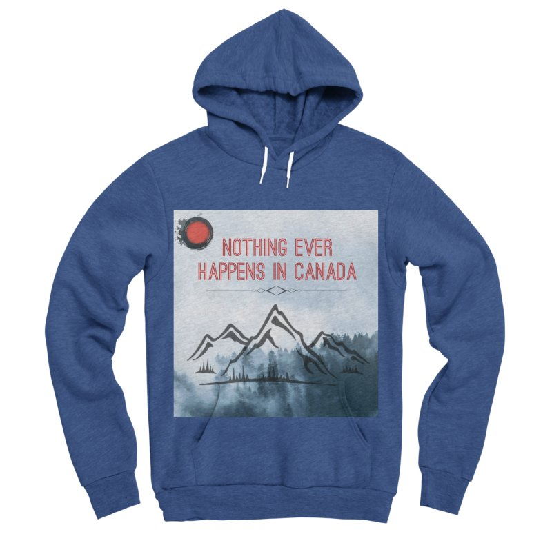 Nothing Ever Happens in Canada - Mountains Women's Sponge Fleece Pullover Hoody by The Nothing Canada Souvenir Shop