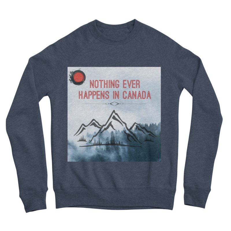 Nothing Ever Happens in Canada - Mountains Women's Sponge Fleece Sweatshirt by The Nothing Canada Souvenir Shop