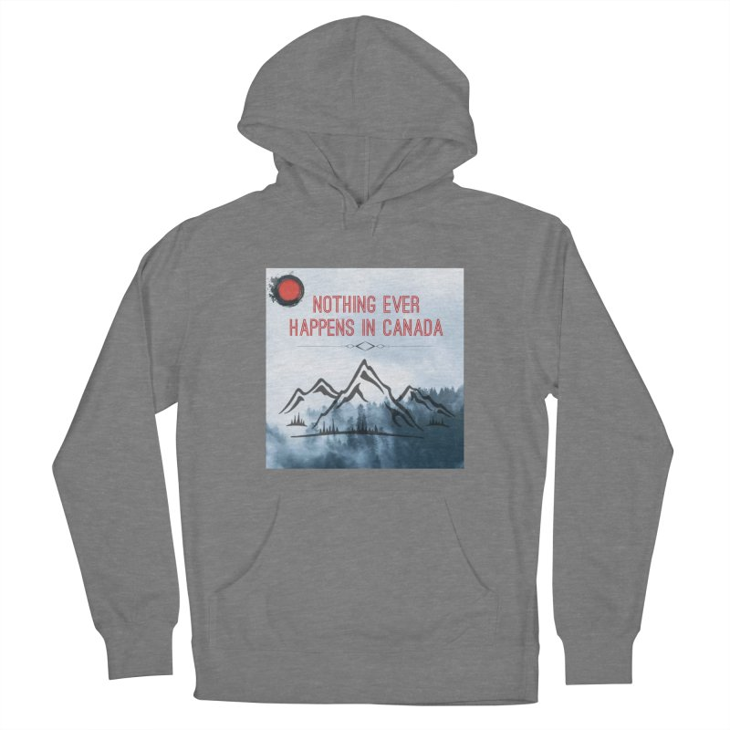 Nothing Ever Happens in Canada - Mountains Men's French Terry Pullover Hoody by The Nothing Canada Souvenir Shop