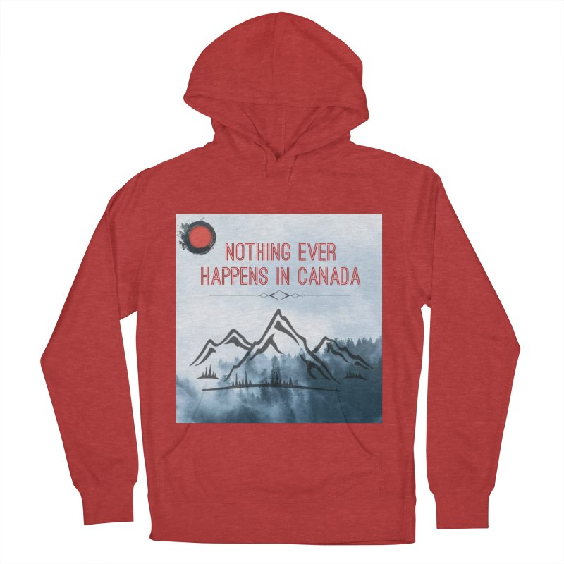 Nothing Ever Happens in Canada - Mountains Women's French Terry Pullover Hoody by The Nothing Canada Souvenir Shop