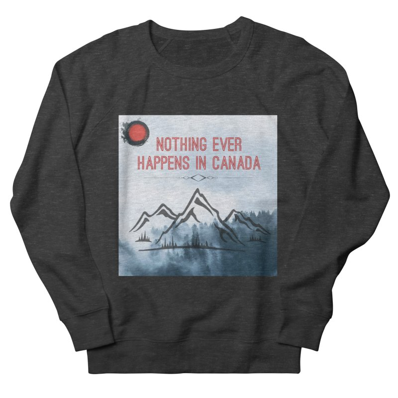 Nothing Ever Happens in Canada - Mountains Women's French Terry Sweatshirt by The Nothing Canada Souvenir Shop