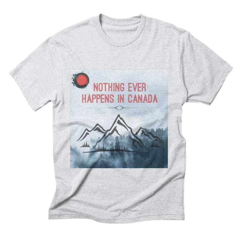Nothing Ever Happens in Canada - Mountains Men's Triblend T-Shirt by The Nothing Canada Souvenir Shop