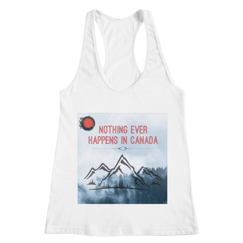 Nothing Ever Happens in Canada - Mountains Women's Racerback Tank by The Nothing Canada Souvenir Shop