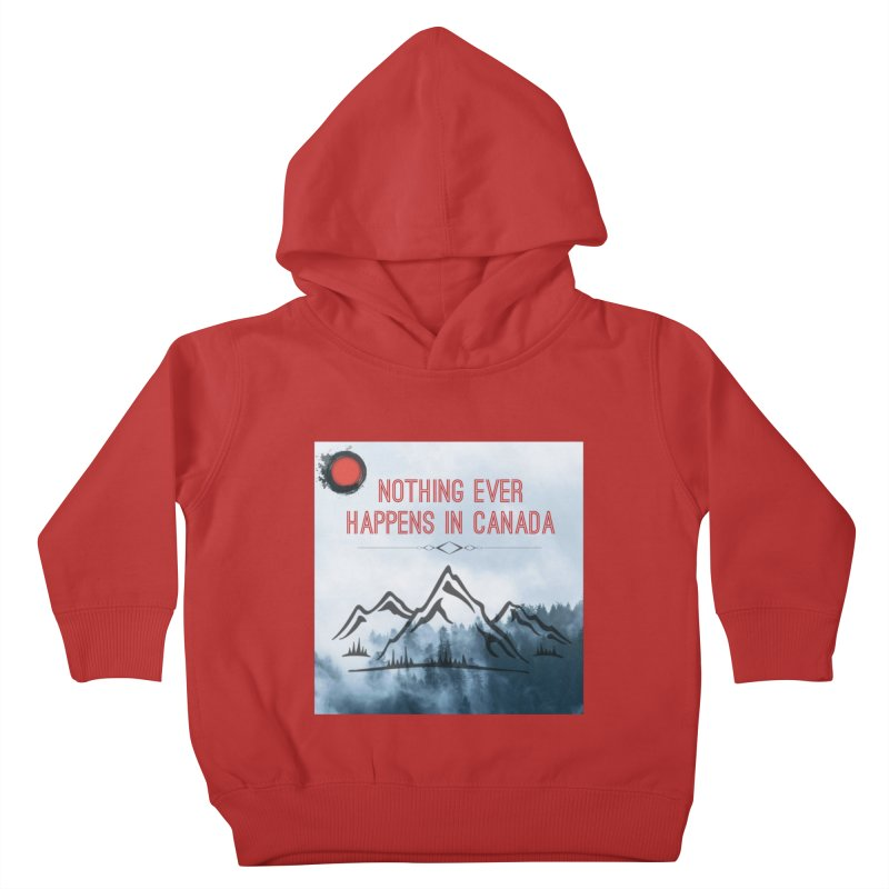 Nothing Ever Happens in Canada - Mountains Kids Toddler Pullover Hoody by The Nothing Canada Souvenir Shop