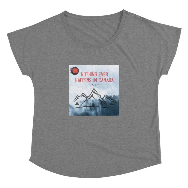 Nothing Ever Happens in Canada - Mountains Women's Dolman Scoop Neck by The Nothing Canada Souvenir Shop