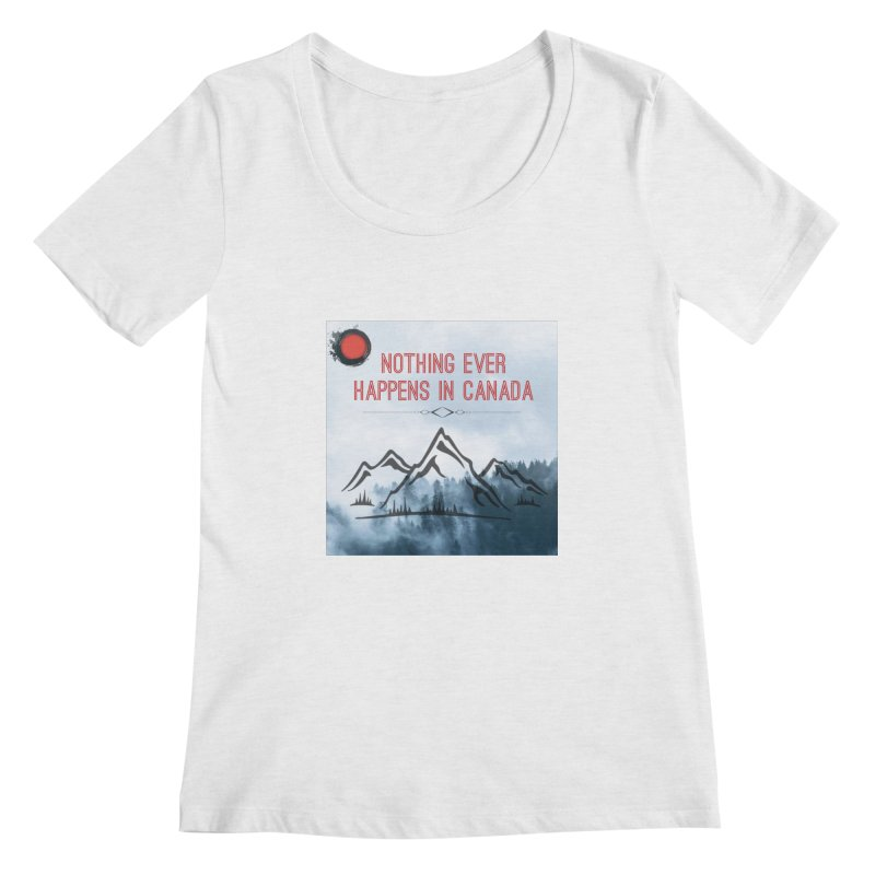 Nothing Ever Happens in Canada - Mountains Women's Regular Scoop Neck by The Nothing Canada Souvenir Shop