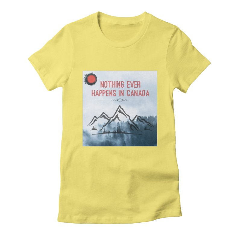 Nothing Ever Happens in Canada - Mountains Women's Fitted T-Shirt by The Nothing Canada Souvenir Shop