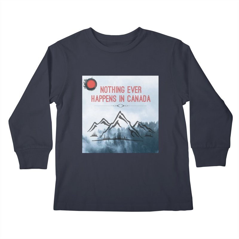 Nothing Ever Happens in Canada - Mountains Kids Longsleeve T-Shirt by The Nothing Canada Souvenir Shop