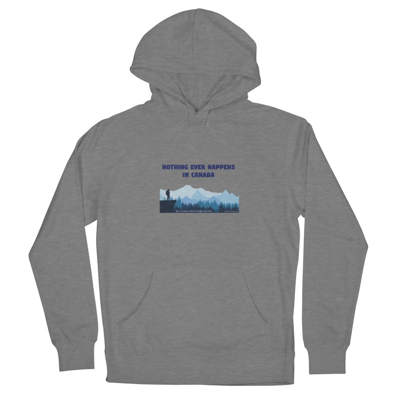 Nothing Ever Happens in Canada - Mountains Women's Pullover Hoody by The Nothing Canada Souvenir Shop