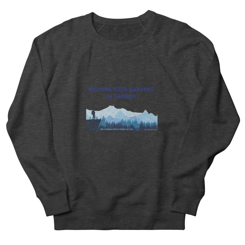Nothing Ever Happens in Canada - Mountains Men's Sweatshirt by The Nothing Canada Souvenir Shop