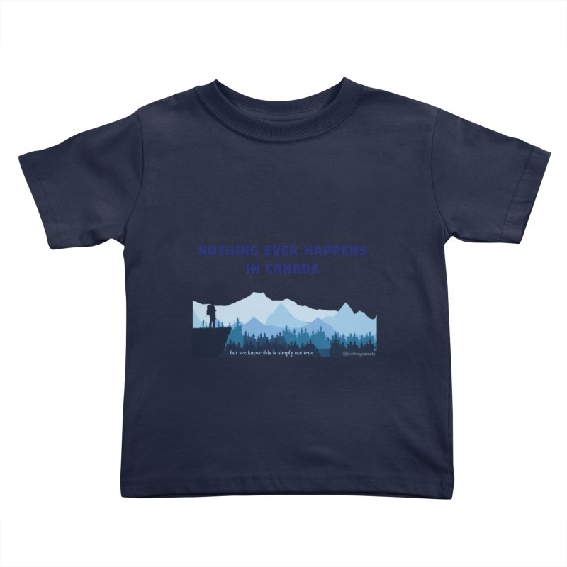 Nothing Ever Happens in Canada - Mountains Kids Toddler T-Shirt by The Nothing Canada Souvenir Shop