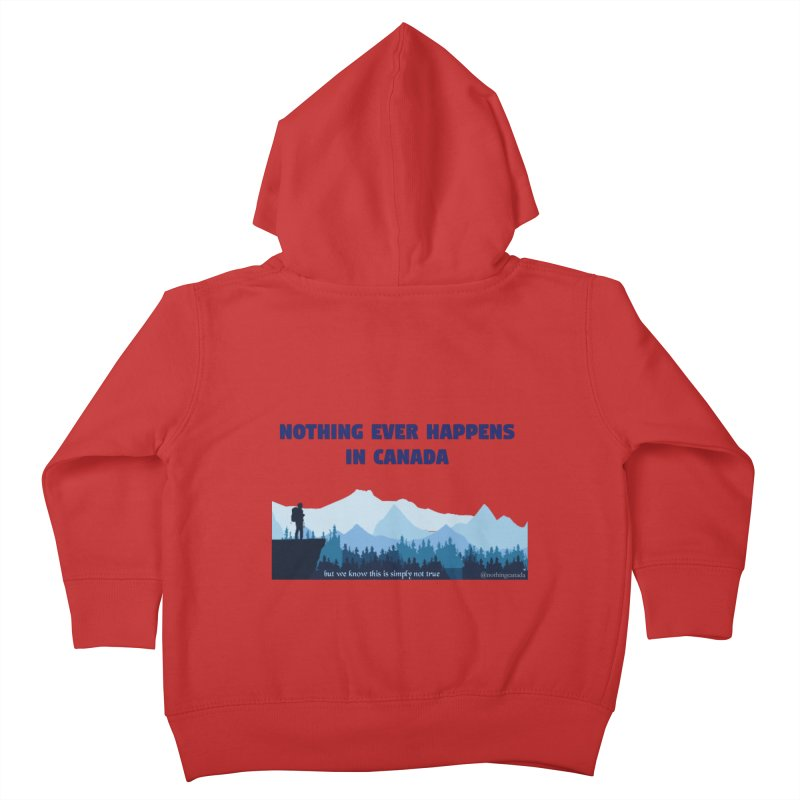 Nothing Ever Happens in Canada - Mountains Kids Toddler Zip-Up Hoody by The Nothing Canada Souvenir Shop