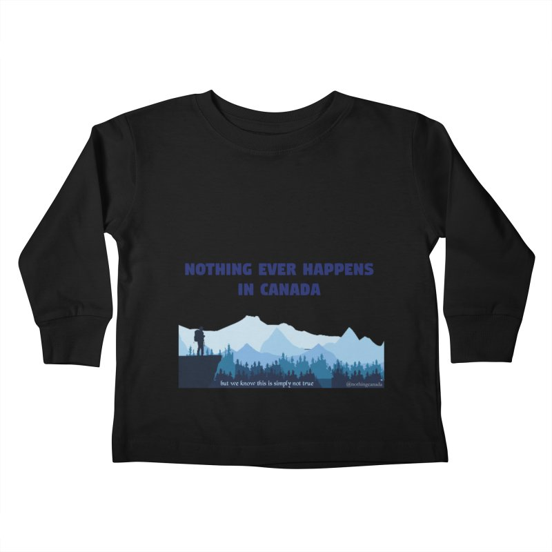 Nothing Ever Happens in Canada - Mountains Kids Toddler Longsleeve T-Shirt by The Nothing Canada Souvenir Shop