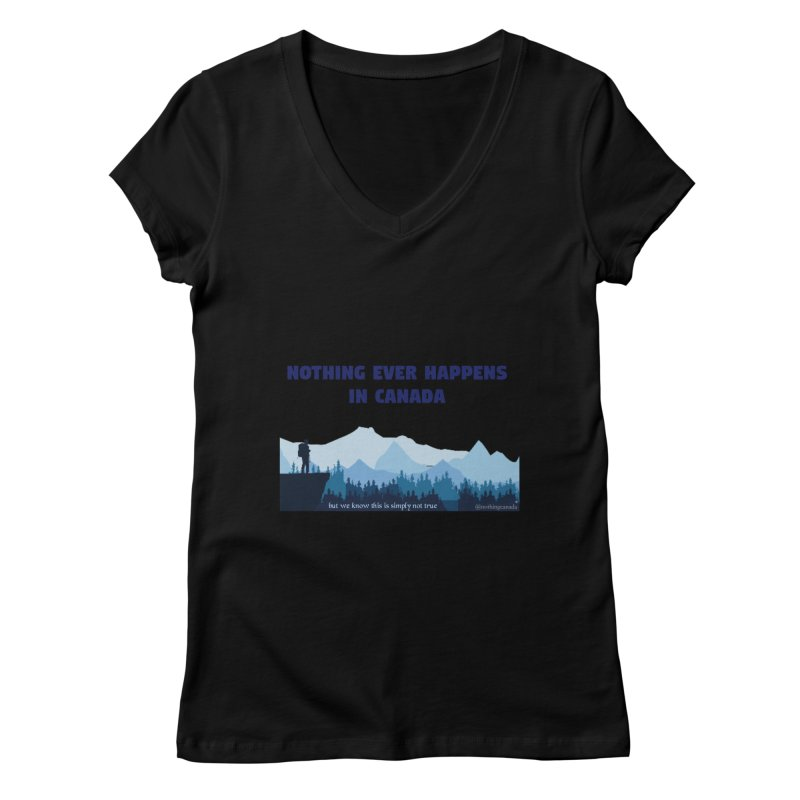 Nothing Ever Happens in Canada - Mountains Women's V-Neck by The Nothing Canada Souvenir Shop