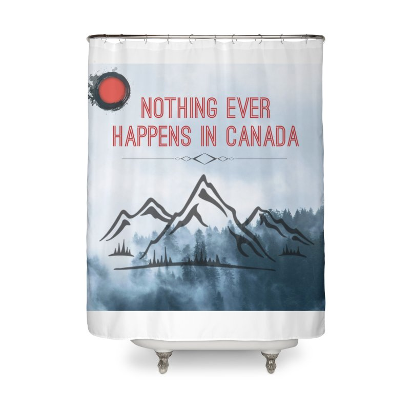 Nothing Ever Happens in Canada - Mountains Home Shower Curtain by The Nothing Canada Souvenir Shop
