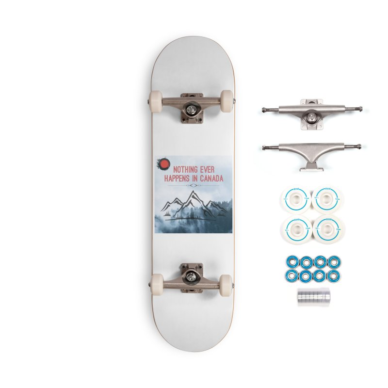 Nothing Ever Happens in Canada - Mountains Accessories Complete - Basic Skateboard by The Nothing Canada Souvenir Shop