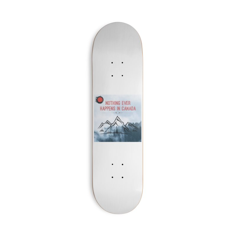 Nothing Ever Happens in Canada - Mountains Accessories Deck Only Skateboard by The Nothing Canada Souvenir Shop