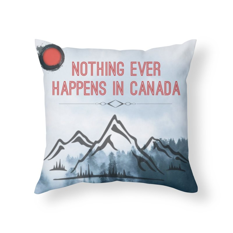 Nothing Ever Happens in Canada - Mountains Home Throw Pillow by The Nothing Canada Souvenir Shop
